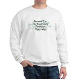 Because Respiratory Therapist Sweatshirt