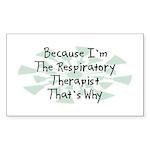 Because Respiratory Therapist Rectangle Sticker 1