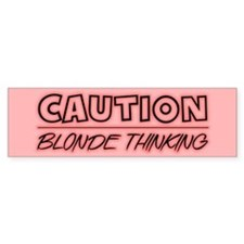 Caution !! Blonde Thinking - Bumper Bumper Sticker
