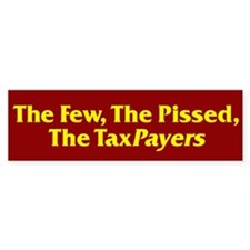 The Few, The Pissed, The TaxPayers Bumper Sticker