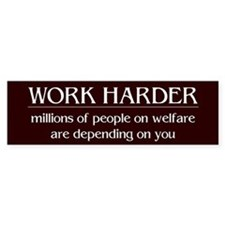 Worker Harder, people on welfare - Bumper Car Sticker