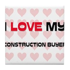 I Love My Construction Buyer Tile Coaster