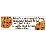 Cookies for the Skinny Bitch Bumper Bumper Sticker