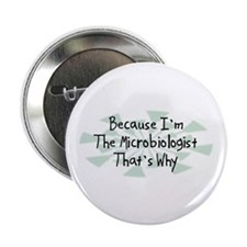 """Because Microbiologist 2.25"""" Button (10 pack)"""