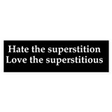Hate the superstition bumber sticker