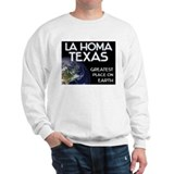 la homa texas - greatest place on earth Sweatshirt