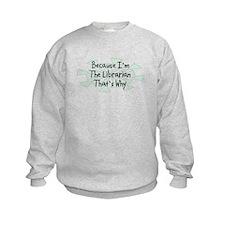 Because Librarian Sweatshirt