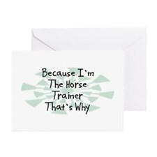 Because Horse Trainer Greeting Cards (Pk of 10)