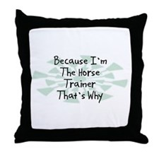 Because Horse Trainer Throw Pillow