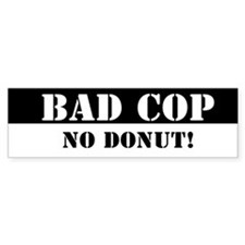Bad Cop - No Donut! - Bumper Bumper Sticker