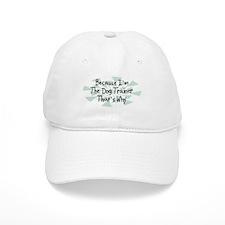 Because Dog Trainer Baseball Cap