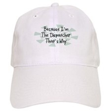 Because Dispatcher Baseball Cap