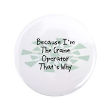 "Because Crane Operator 3.5"" Button (100 pack)"