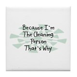 Because Cleaning Person Tile Coaster