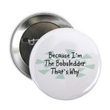 "Because Bobsledder 2.25"" Button (100 pack)"