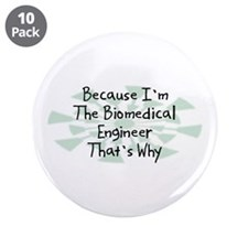 "Because Biomedical Engineer 3.5"" Button (10 pack)"