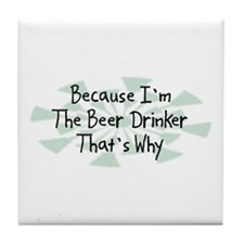 Because Beer Drinker Tile Coaster