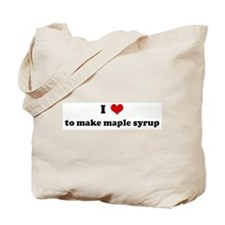 I Love to make maple syrup Tote Bag