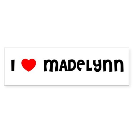 I LOVE MADELYNN Bumper Sticker