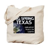 big spring texas - greatest place on earth Tote Ba