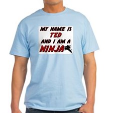 my name is ted and i am a ninja T-Shirt
