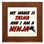 my name is tasha and i am a ninja Framed Tile