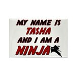 my name is tasha and i am a ninja Rectangle Magnet