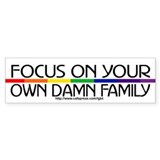 FOCUS ON YOUR OWN DAMN FAMILY Bumper Bumper Sticker