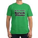 Oh my momma Barack Obama Men's Fitted T-Shirt (dar