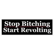 Stop Bitching Start Revolting