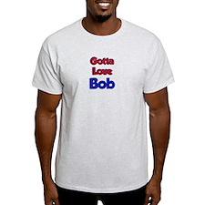 Gotta Love Bob T-Shirt