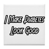 """I Make Diabetes Look Good"" Tile Coaster"