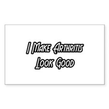 """I Make Arthritis Look Good"" Rectangle Sticker 10"