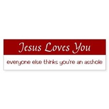 Jesus Loves You, everyone else - Bumper Bumper Sticker