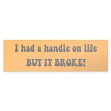 I had a handle on life - Bumper Bumper Sticker
