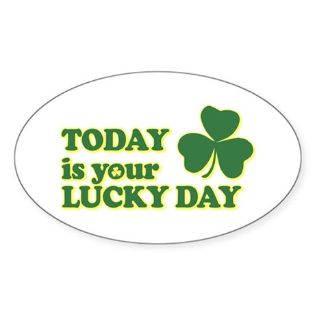 Today Is Your Lucky Day Oval Sticker