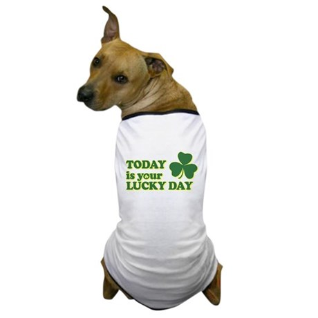 Today Is Your Lucky Day Dog T-Shirt