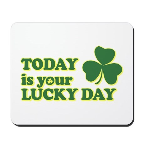 Today Is Your Lucky Day Mousepad