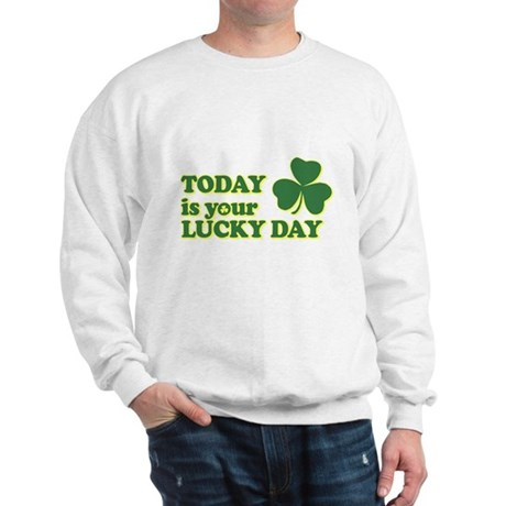 Today Is Your Lucky Day Sweatshirt