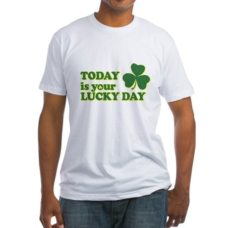 Today Is Your Lucky Day Fitted T-Shirt