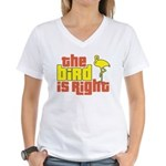 The Bird Is Right Women's V-Neck T-Shirt