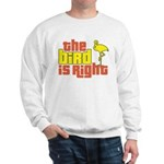 The Bird Is Right Sweatshirt