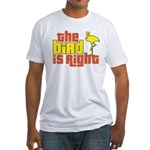 The Bird Is Right Fitted T-Shirt