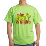 The Bird Is Right Green T-Shirt