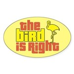The Bird Is Right Oval Sticker