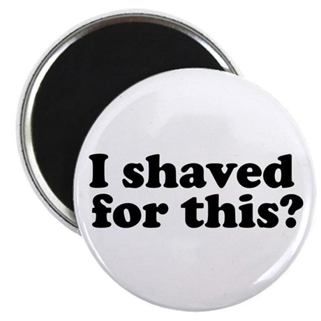I Shaved For This? Magnet