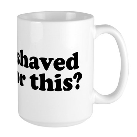 I Shaved For This? Large Mug