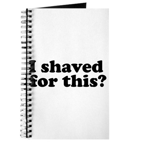 I Shaved For This? Journal