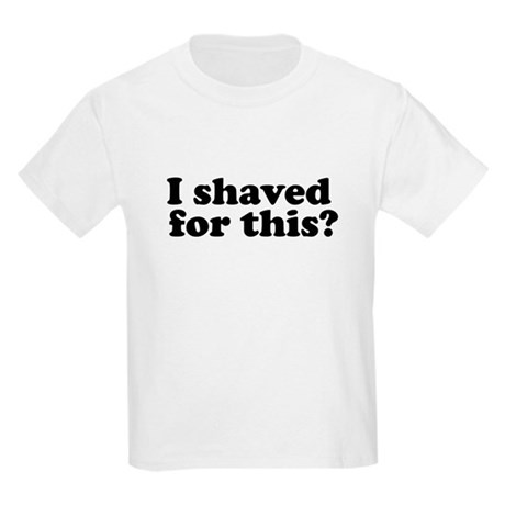 I Shaved For This? Kids Light T-Shirt