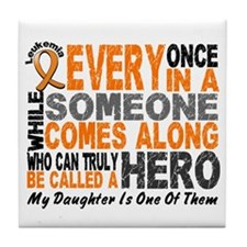 HERO Comes Along 1 Daughter LEUKEMIA Tile Coaster